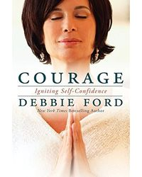 Courage: Overcoming Fear and Igniting Self- Confidence