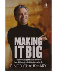 Making it Big: The Inspiring Story of Nepal's First Billionaire in His Own Words