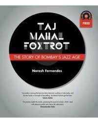Taj Mahal Foxtrot: The Story of Bombay' s Jazz Age