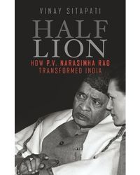 Half- Lion: How Narasimha Rao Transformed India