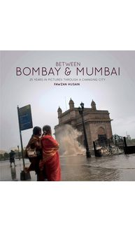 Between Bombay & Mumbai- 25 Years In Pictures
