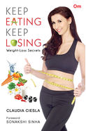 Keep Eating Keep Losing: Weight- Loss Secrets