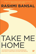 Take Me Home: The Inspiring Stories Of 20 Entrepreneurs From Smalltown India With Bigtime Dreams