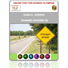 Class 6, Changes around us, Online test for Science Olympiad