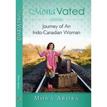 MonaVated: Journey Of An Indo- Canadian Woman​ : Mona Arora